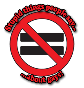 Stupid Things People Say About Gays